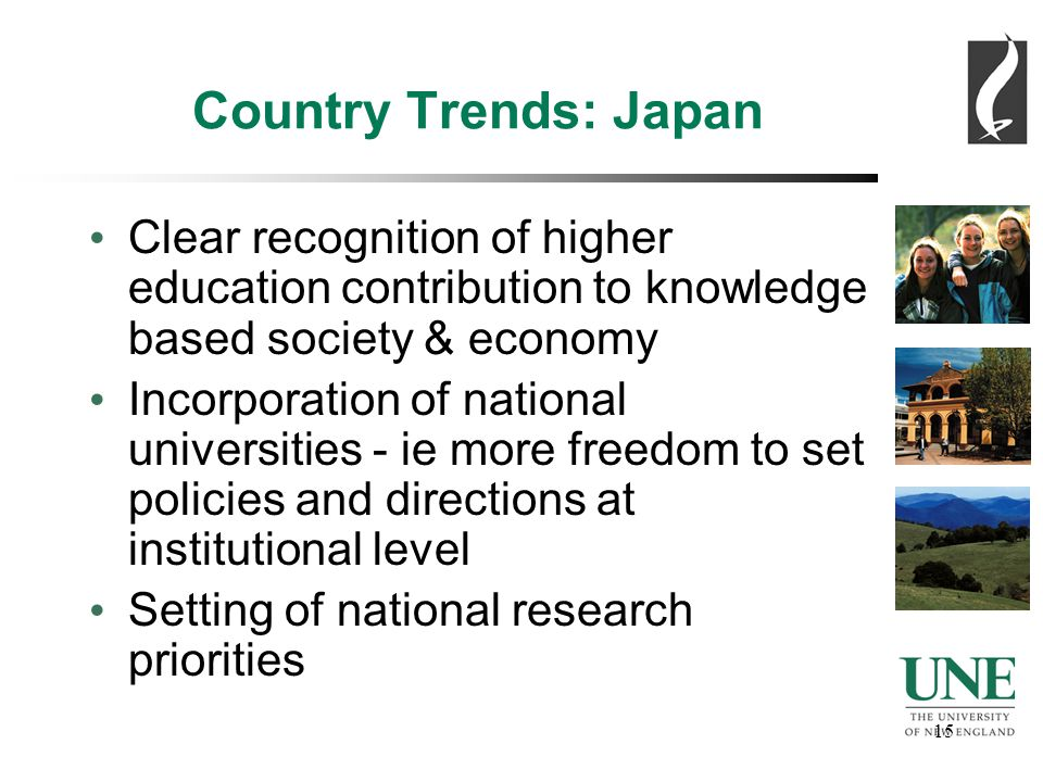 15 Country Trends: Japan Clear recognition of higher education contribution to knowledge based society & economy Incorporation of national universities - ie more freedom to set policies and directions at institutional level Setting of national research priorities