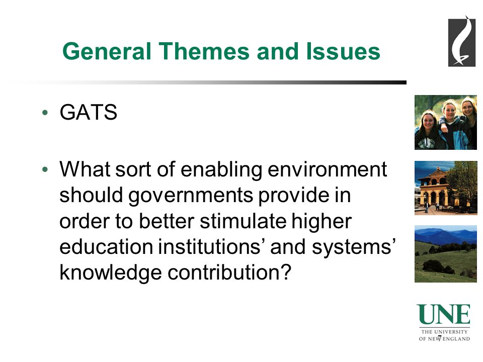 7 7 General Themes and Issues GATS What sort of enabling environment should governments provide in order to better stimulate higher education institutions' and systems' knowledge contribution