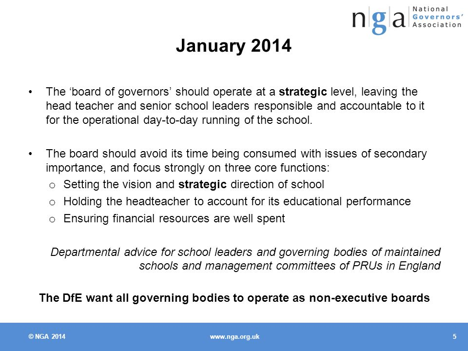 © NGA January 2014 The 'board of governors' should operate at a strategic level, leaving the head teacher and senior school leaders responsible and accountable to it for the operational day-to-day running of the school.