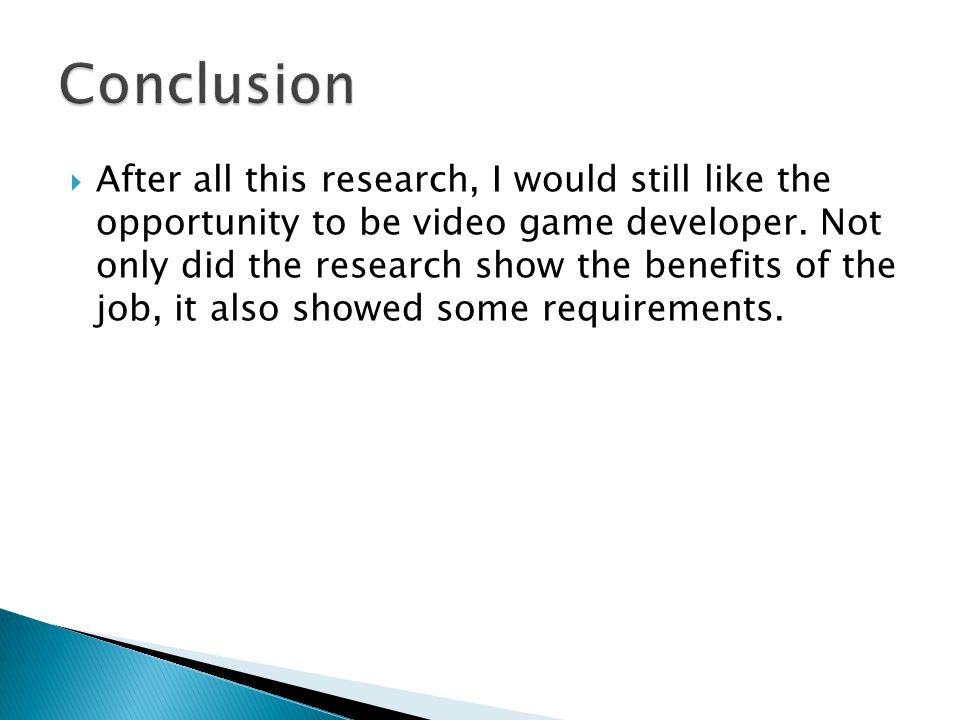  After all this research, I would still like the opportunity to be video game developer.