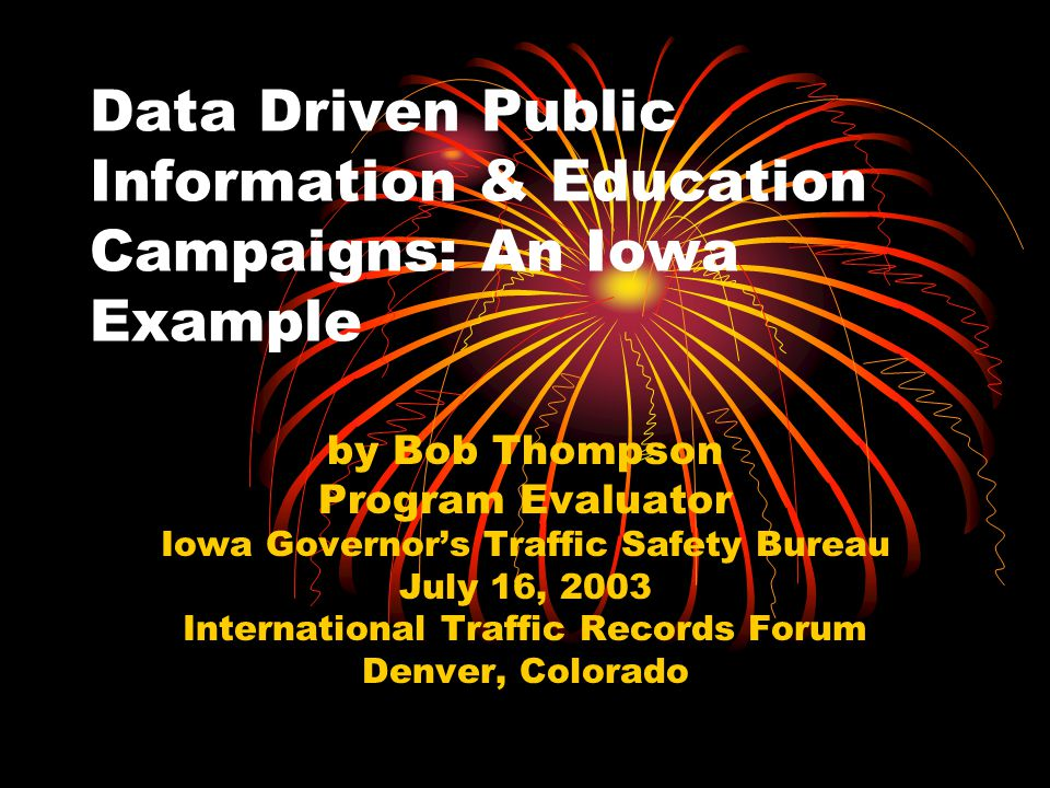1 data driven public information education campaigns an iowa example by bob thompson program evaluator iowa governors traffic safety bureau july 16 - Education Evaluator