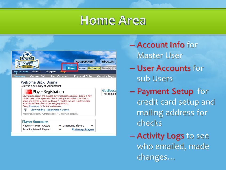 – Account Info for Master User – User Accounts for sub Users – Payment Setup for credit card setup and mailing address for checks – Activity Logs to see who  ed, made changes…
