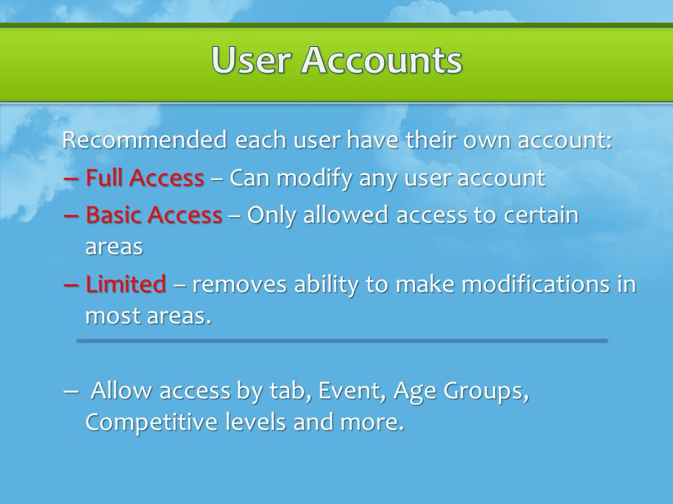 Recommended each user have their own account: – Full Access – Can modify any user account – Basic Access – Only allowed access to certain areas – Limited – removes ability to make modifications in most areas.