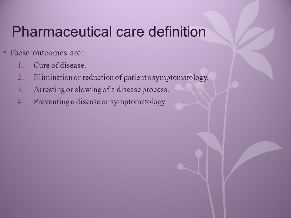Pharmaceutical care definition These outcomes are: 1.Cure of disease.