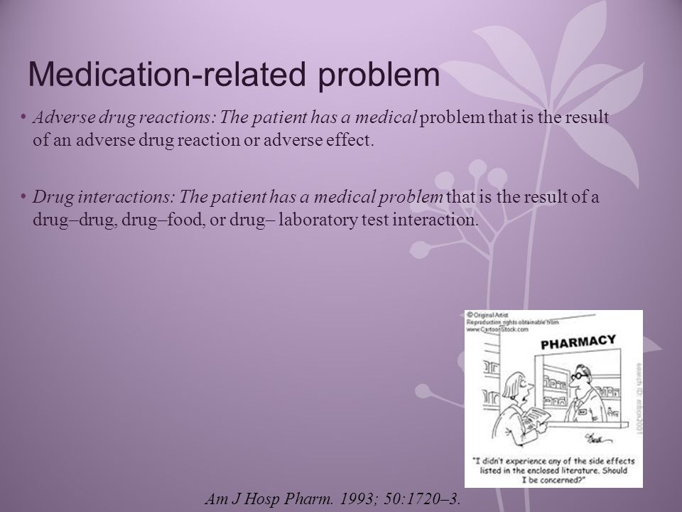 Medication-related problem Adverse drug reactions: The patient has a medical problem that is the result of an adverse drug reaction or adverse effect.