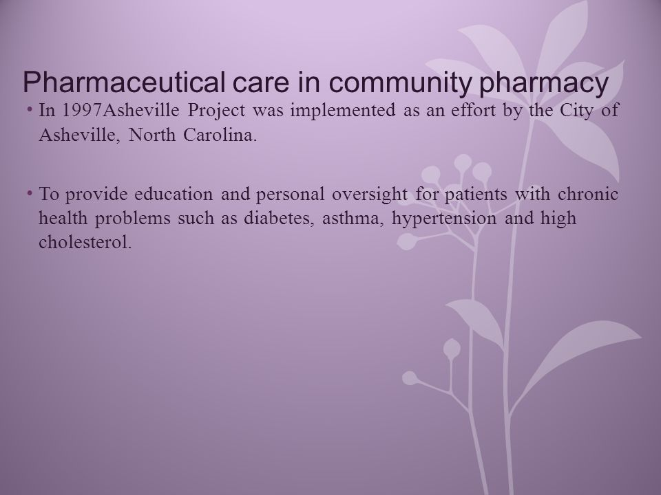 Pharmaceutical care in community pharmacy In 1997Asheville Project was implemented as an effort by the City of Asheville, North Carolina.