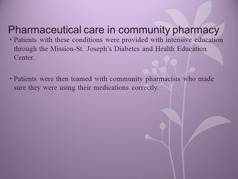 Pharmaceutical care in community pharmacy Patients with these conditions were provided with intensive education through the Mission-St.