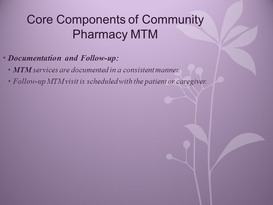 Core Components of Community Pharmacy MTM Documentation and Follow-up: MTM services are documented in a consistent manner.