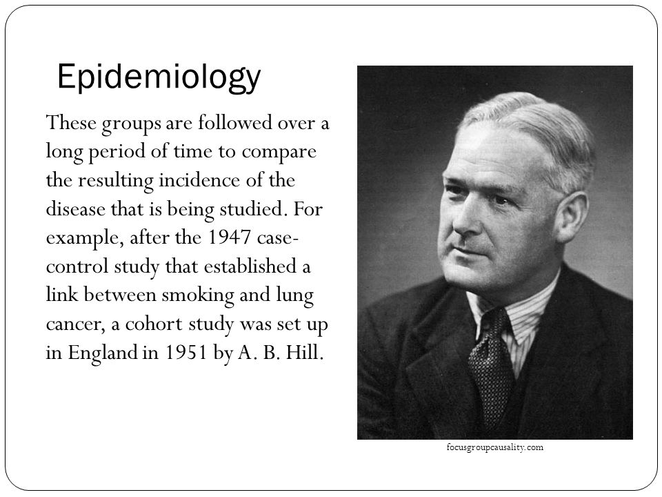 Epidemiology These groups are followed over a long period of time to compare the resulting incidence of the disease that is being studied.