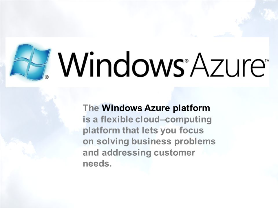 The Windows Azure platform is a flexible cloud–computing platform that lets you focus on solving business problems and addressing customer needs.
