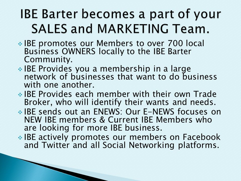  IBE promotes our Members to over 700 local Business OWNERS locally to the IBE Barter Community.