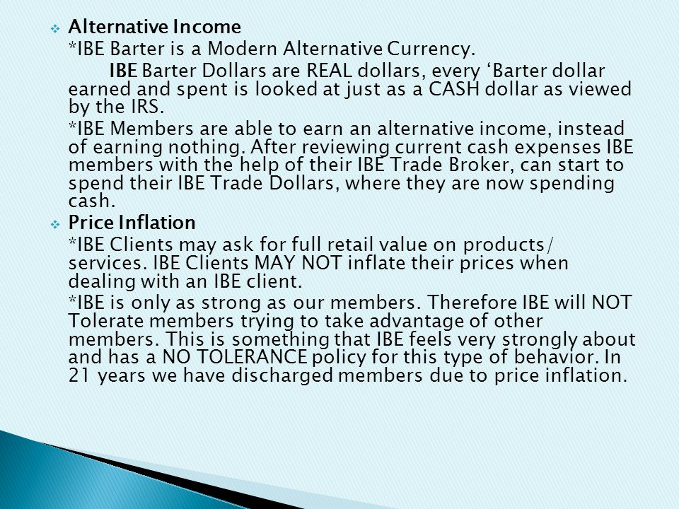  Alternative Income *IBE Barter is a Modern Alternative Currency.