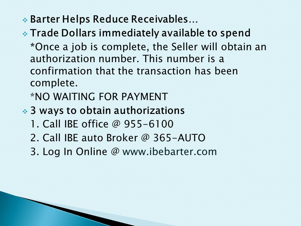  Barter Helps Reduce Receivables…  Trade Dollars immediately available to spend *Once a job is complete, the Seller will obtain an authorization number.