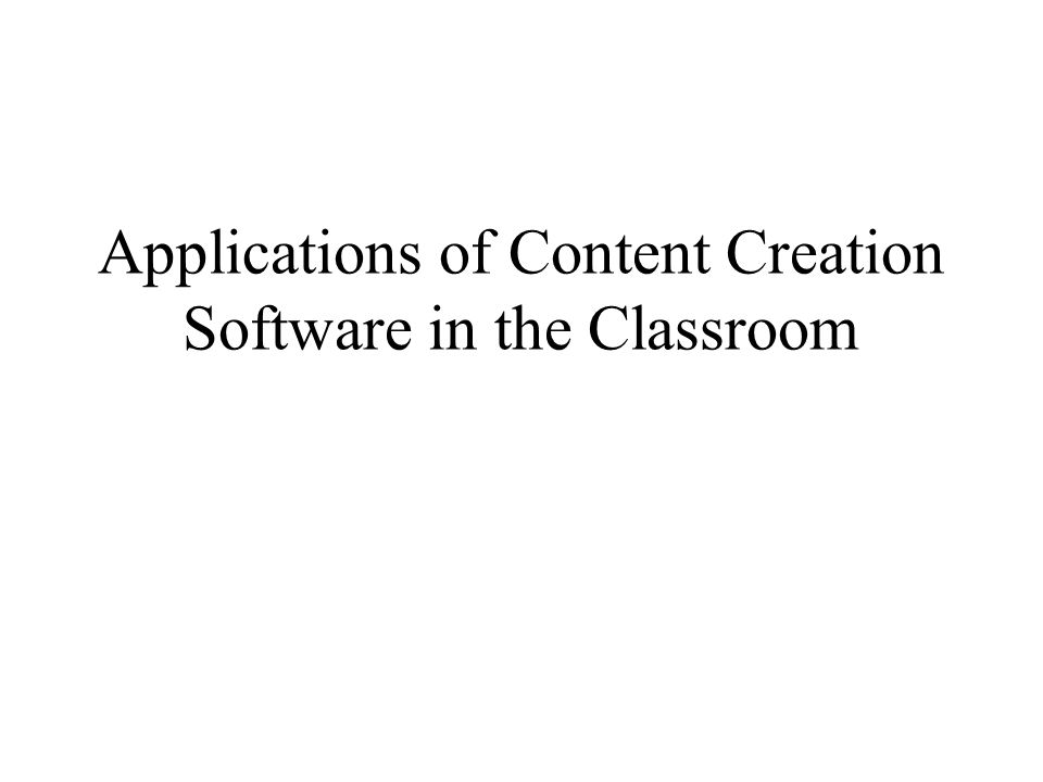 Applications of Content Creation Software in the Classroom