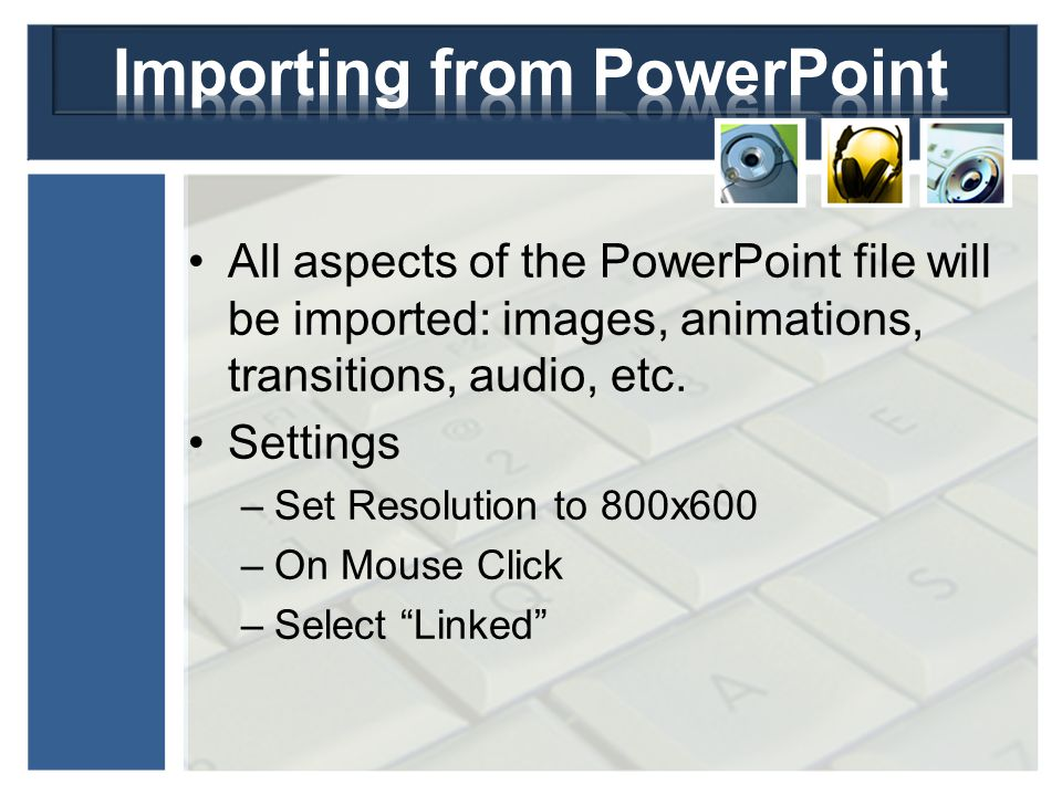All aspects of the PowerPoint file will be imported: images, animations, transitions, audio, etc.