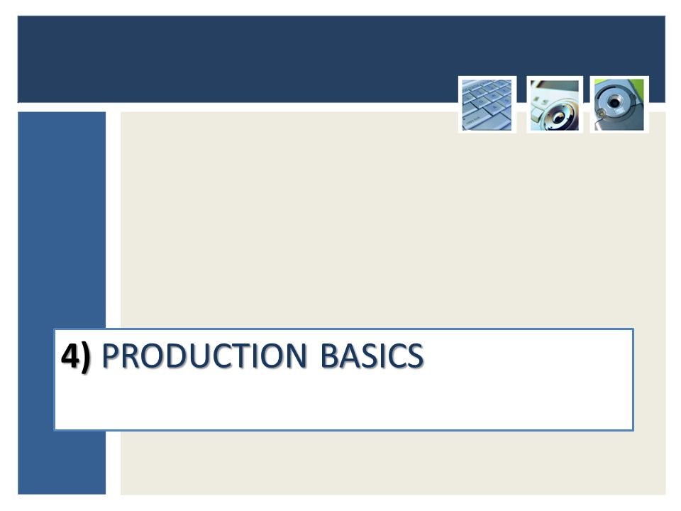 4) PRODUCTION BASICS