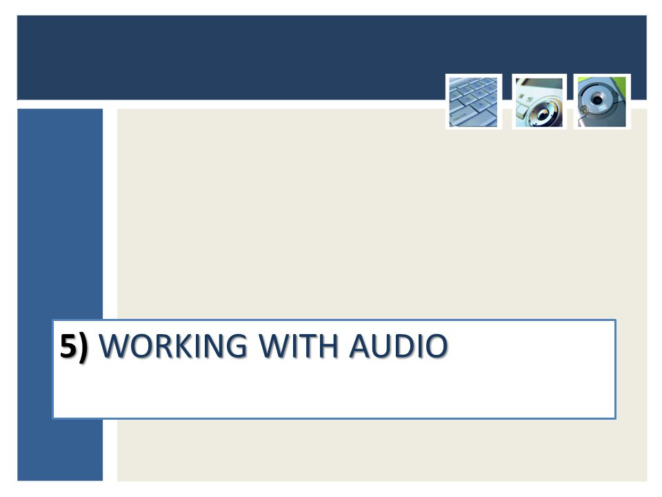 5) WORKING WITH AUDIO