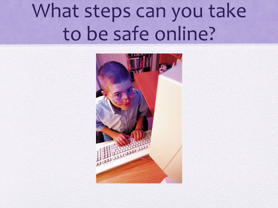 What steps can you take to be safe online