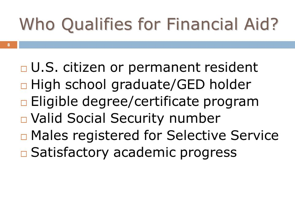 Who Qualifies for Financial Aid. 8  U.S.