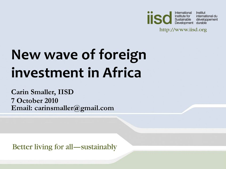 New wave of foreign investment in Africa Carin Smaller, IISD 7 October
