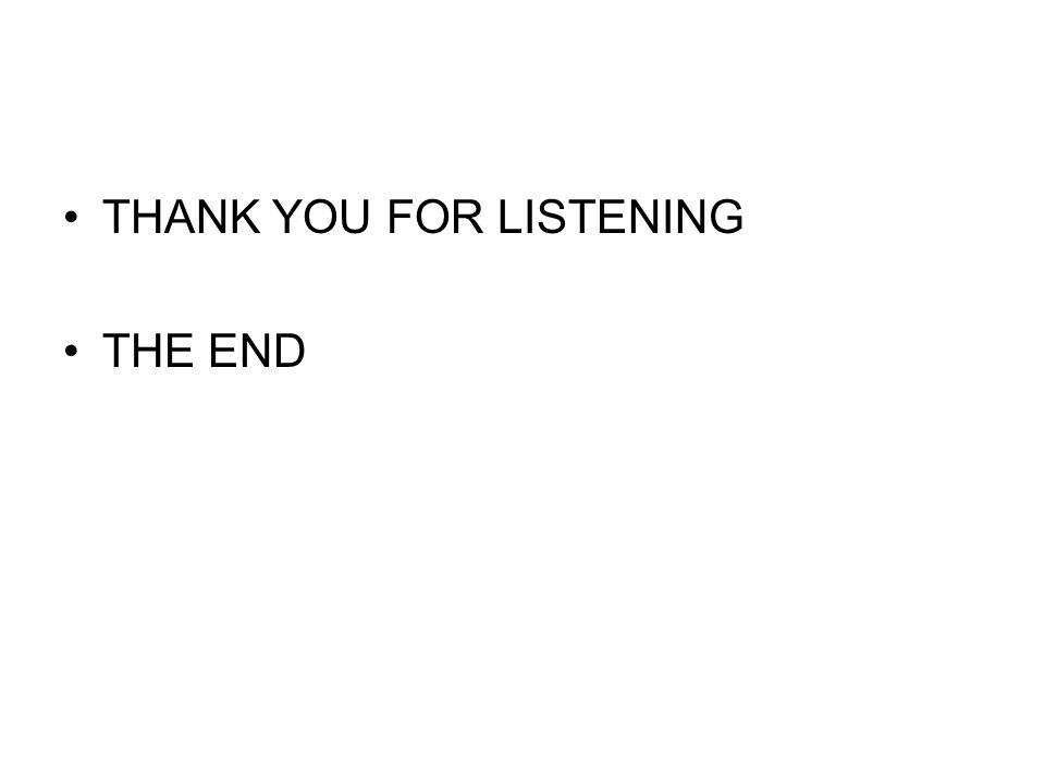 THANK YOU FOR LISTENING THE END
