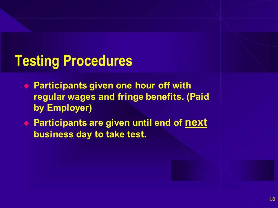 10 Testing Procedures  Participants given one hour off with regular wages and fringe benefits.