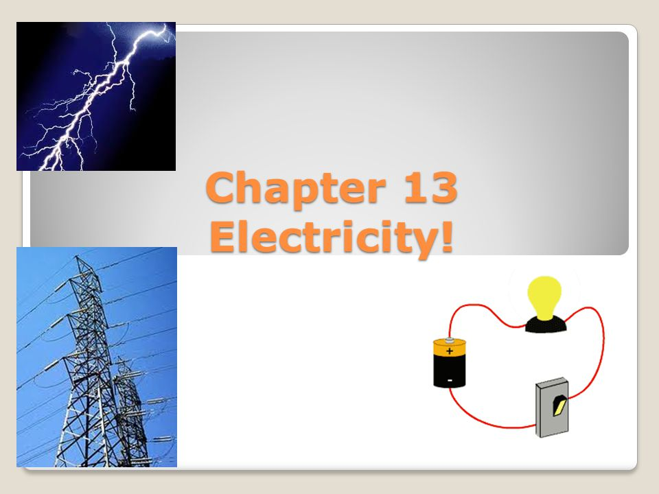 Chapter 13 Electricity!