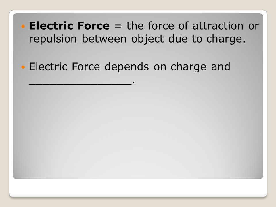 Electric Force = the force of attraction or repulsion between object due to charge.