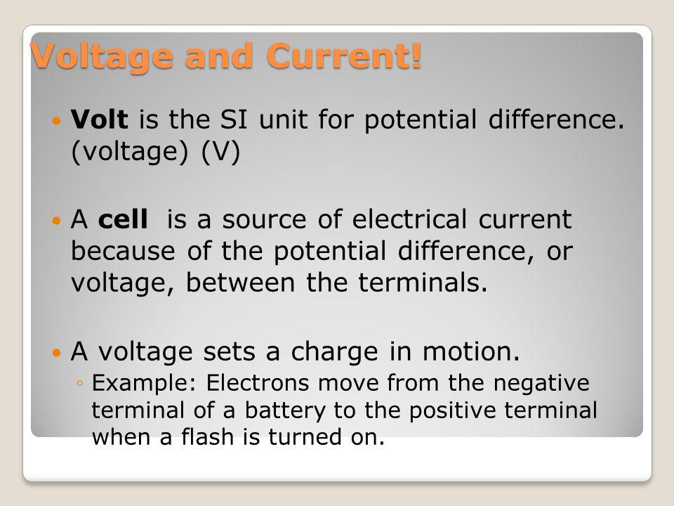 Voltage and Current. Volt is the SI unit for potential difference.
