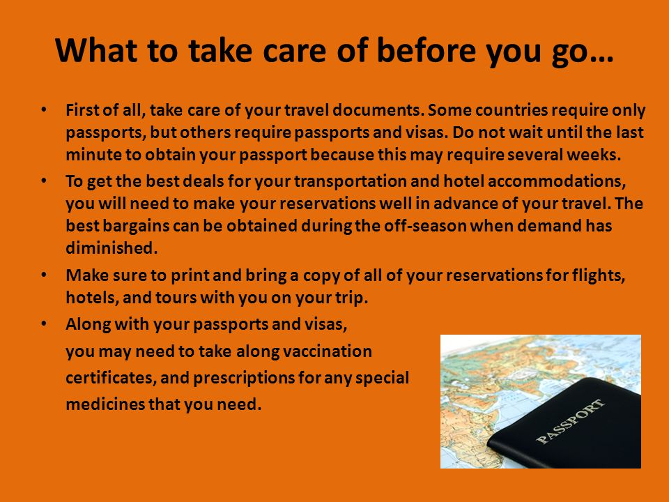 What to take care of before you go… First of all, take care of your travel documents.