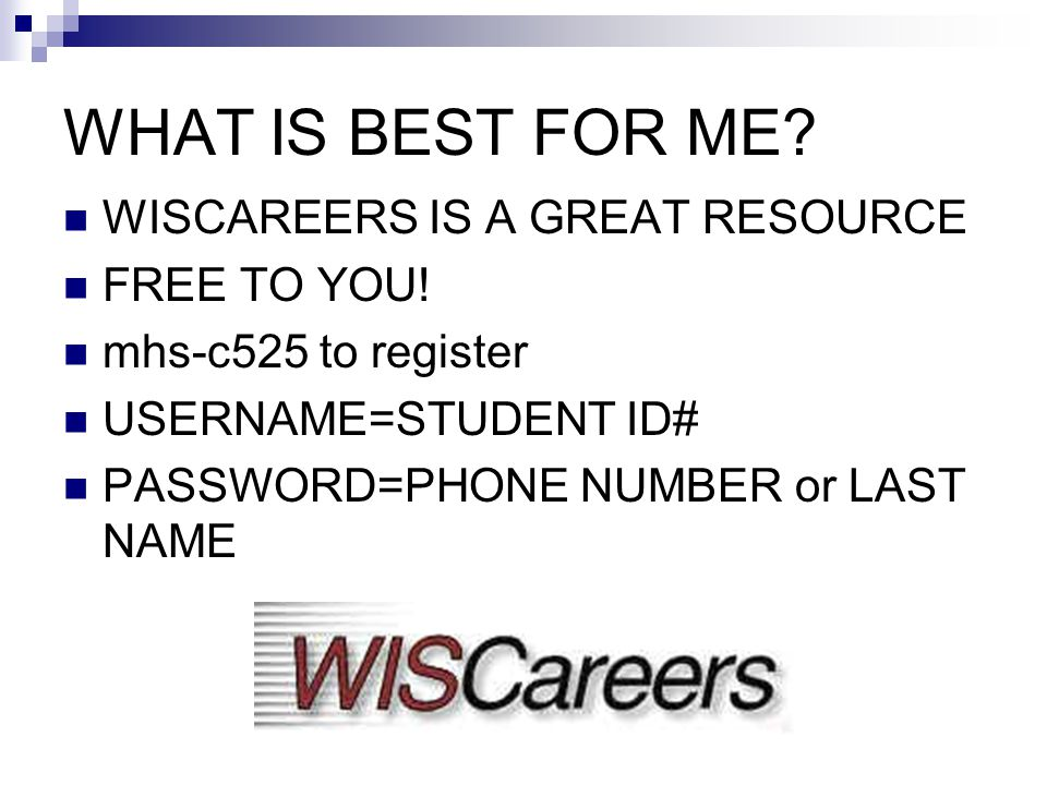 WHAT IS BEST FOR ME. WISCAREERS IS A GREAT RESOURCE FREE TO YOU.