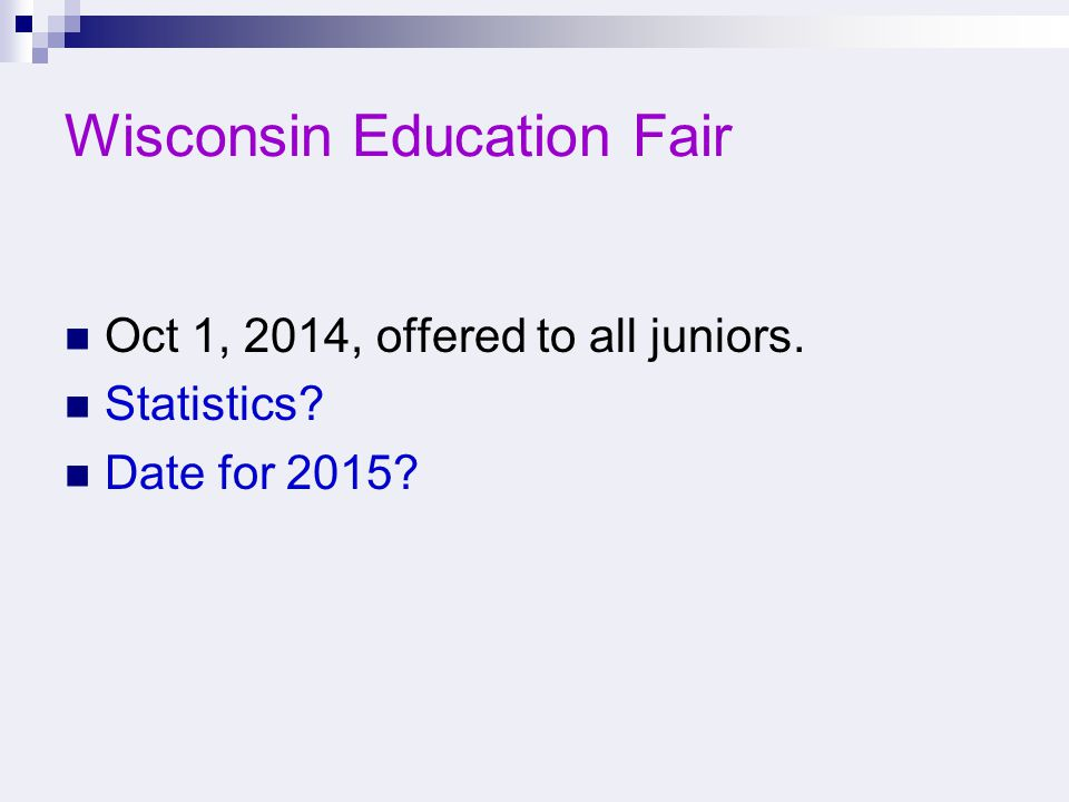 Wisconsin Education Fair Oct 1, 2014, offered to all juniors. Statistics Date for 2015