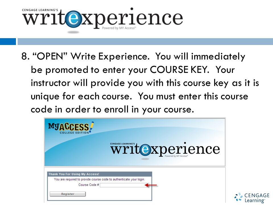 8. OPEN Write Experience. You will immediately be promoted to enter your COURSE KEY.