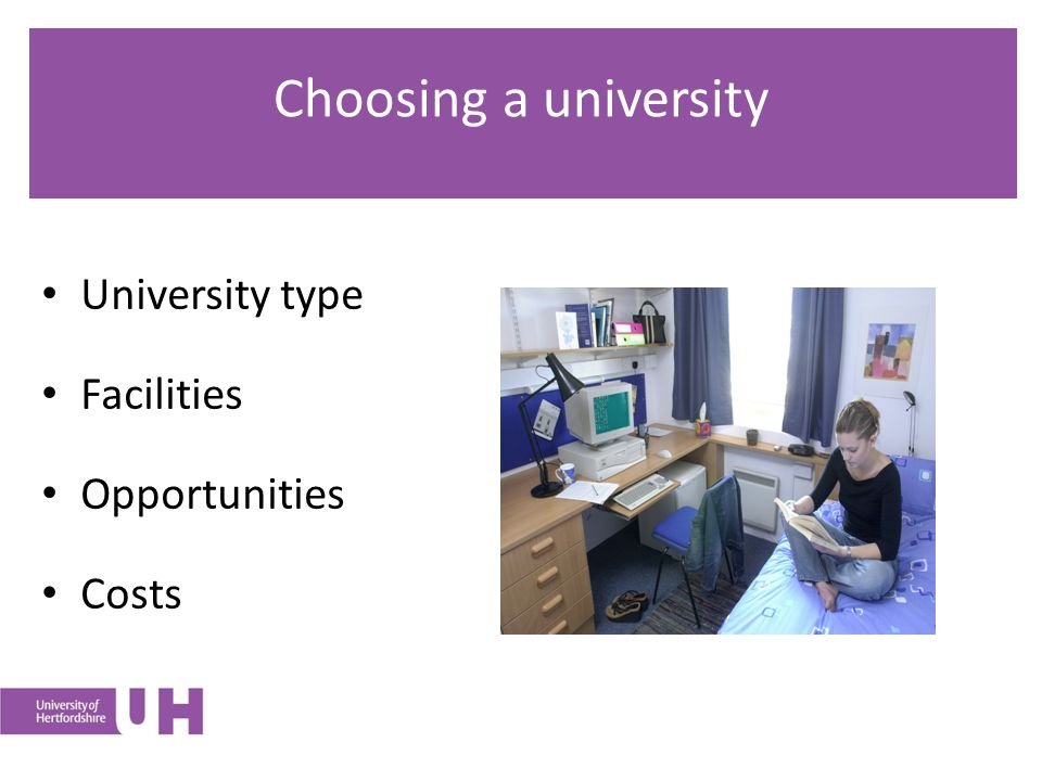 Choosing a university University type Facilities Opportunities Costs