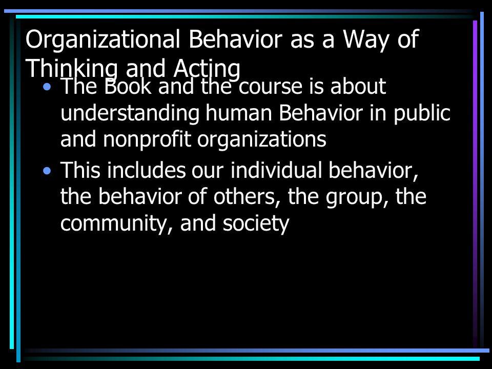 Organizational Behavior Emphasizes human behavior and individual values rather than organizational structures and organizational values