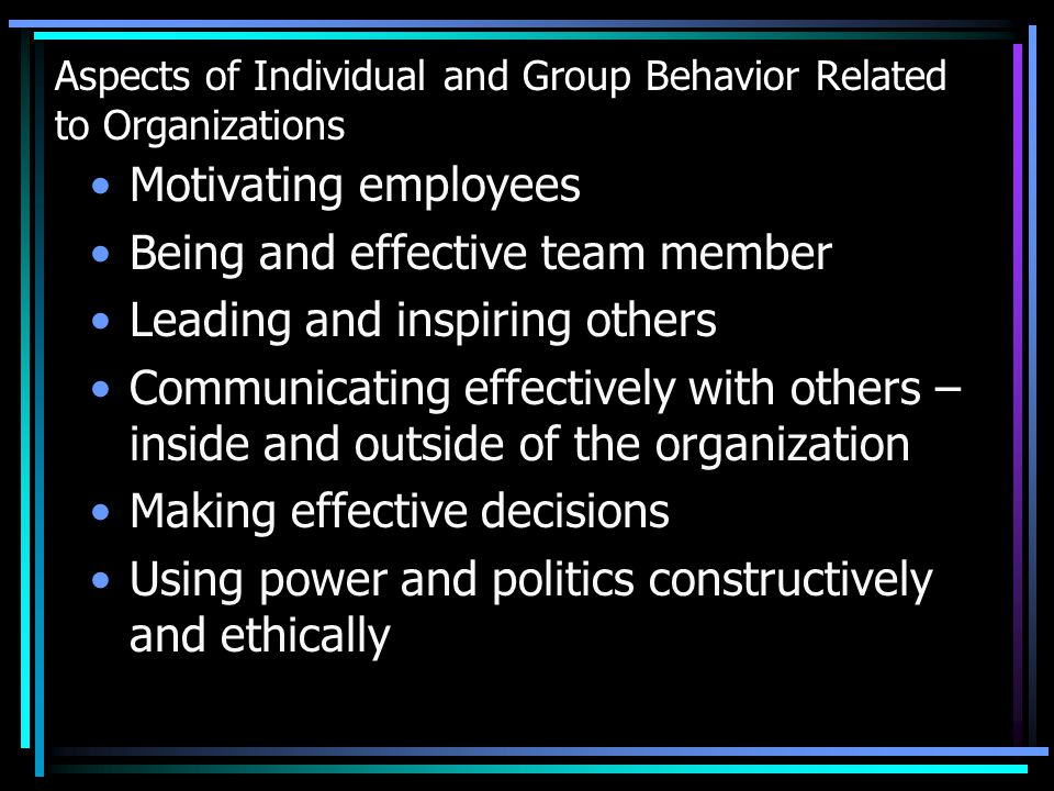 Aspects of Individual and Group Behavior Related to Organizations Creating and securing commitment to shared values Managing conflict productively Using diversity to enhance organizational performance Helping people become more innovative and creative