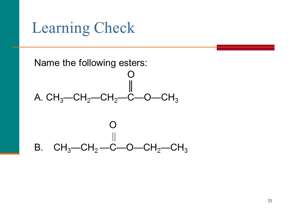 33 Learning Check Name the following esters: O ║ A.