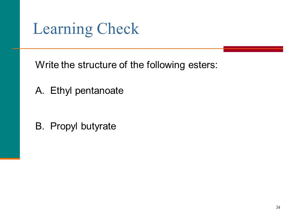 34 Learning Check Write the structure of the following esters: A.