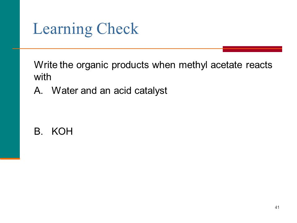 41 Write the organic products when methyl acetate reacts with A.