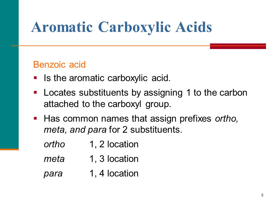 9 Aromatic Carboxylic Acids Benzoic acid  Is the aromatic carboxylic acid.