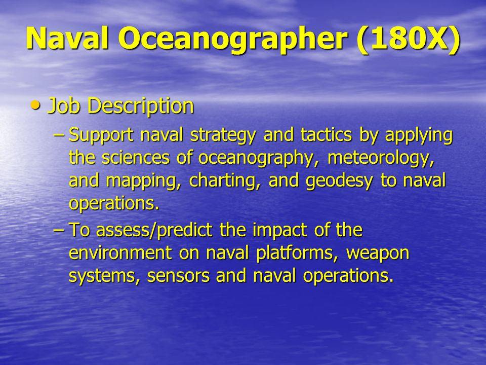 Job Description Support Naval Strategy And Tactics By Applying The Sciences  Of Oceanography, Meteorology, And Mapping, Charting, And Geodesy To Naval  ...