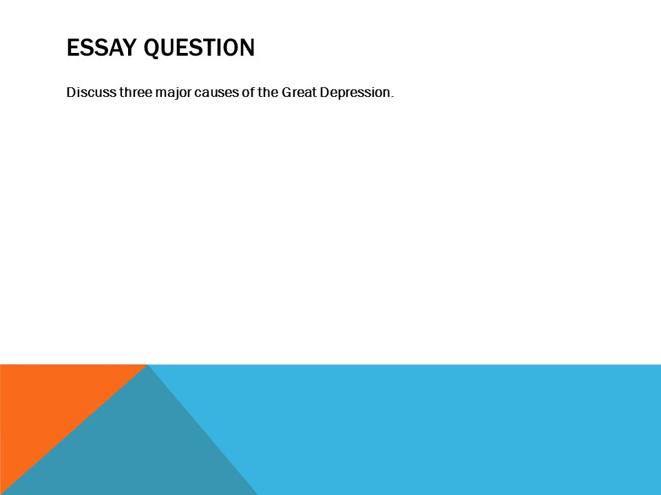 the great depression begins causes of the depression ppt  10 essay question discuss three major causes of the great depression