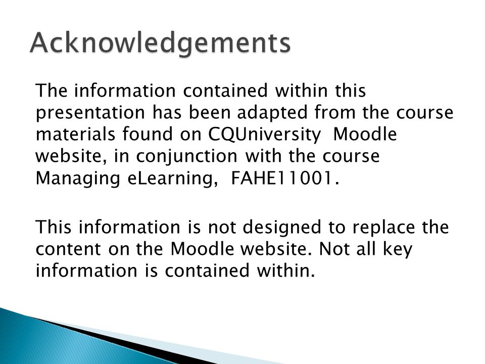 The information contained within this presentation has been adapted from the course materials found on CQUniversity Moodle website, in conjunction with the course Managing eLearning, FAHE11001.