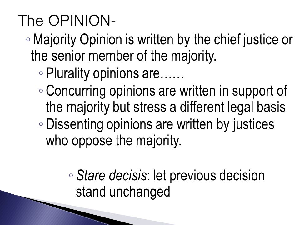◦ Majority Opinion is written by the chief justice or the senior member of the majority.