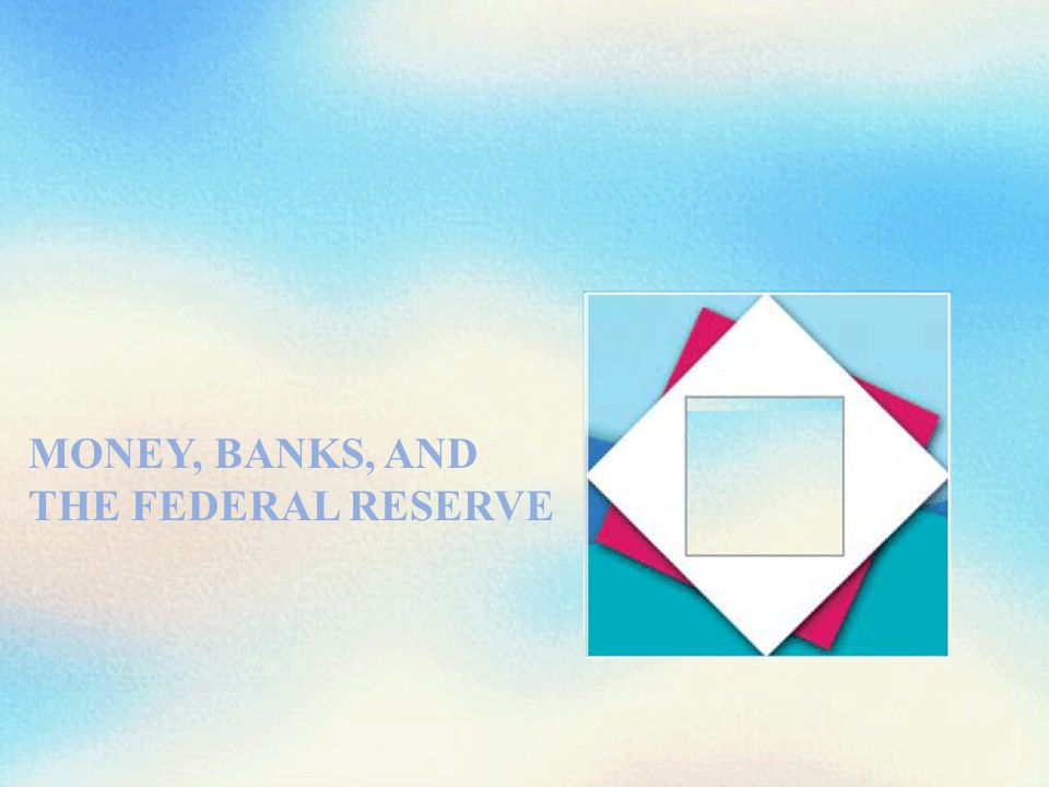 MONEY, BANKS, AND THE FEDERAL RESERVE