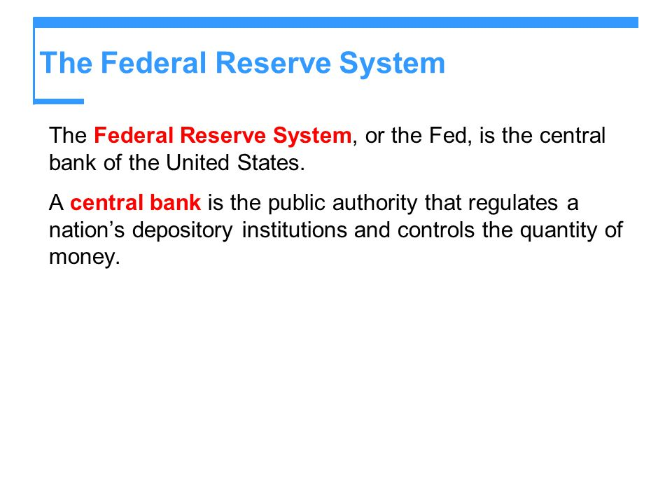 The Federal Reserve System The Federal Reserve System, or the Fed, is the central bank of the United States.