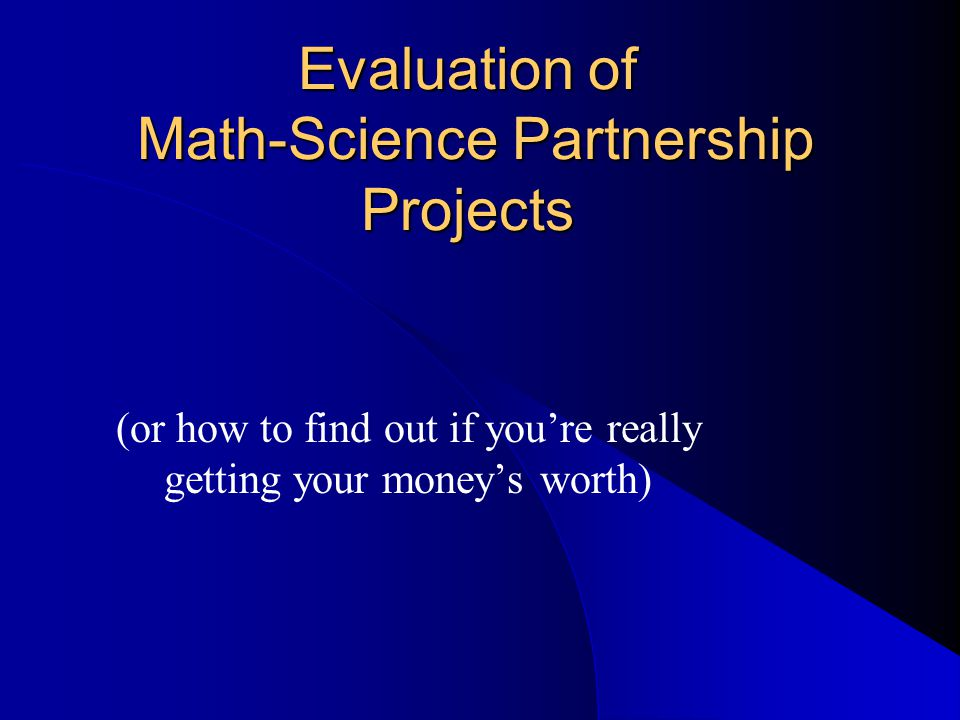 Evaluation of Math-Science Partnership Projects (or how to find out if you're really getting your money's worth)