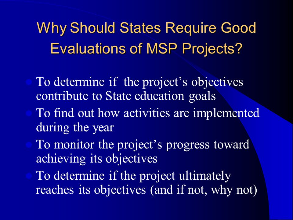Why Should States Require Good Evaluations of MSP Projects.