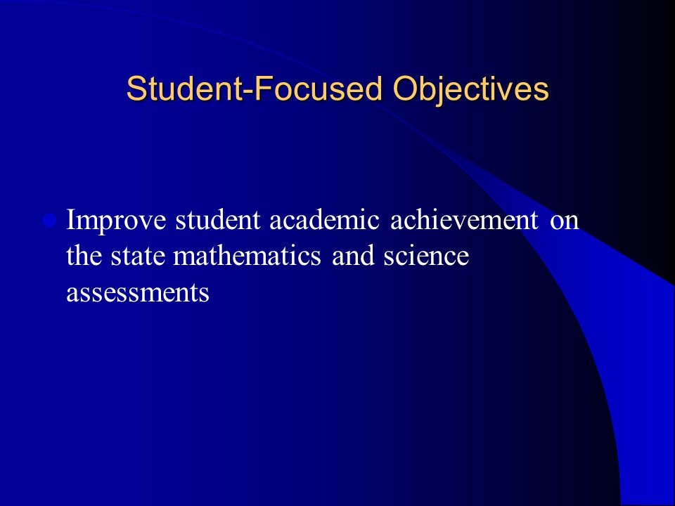 Student-Focused Objectives Improve student academic achievement on the state mathematics and science assessments