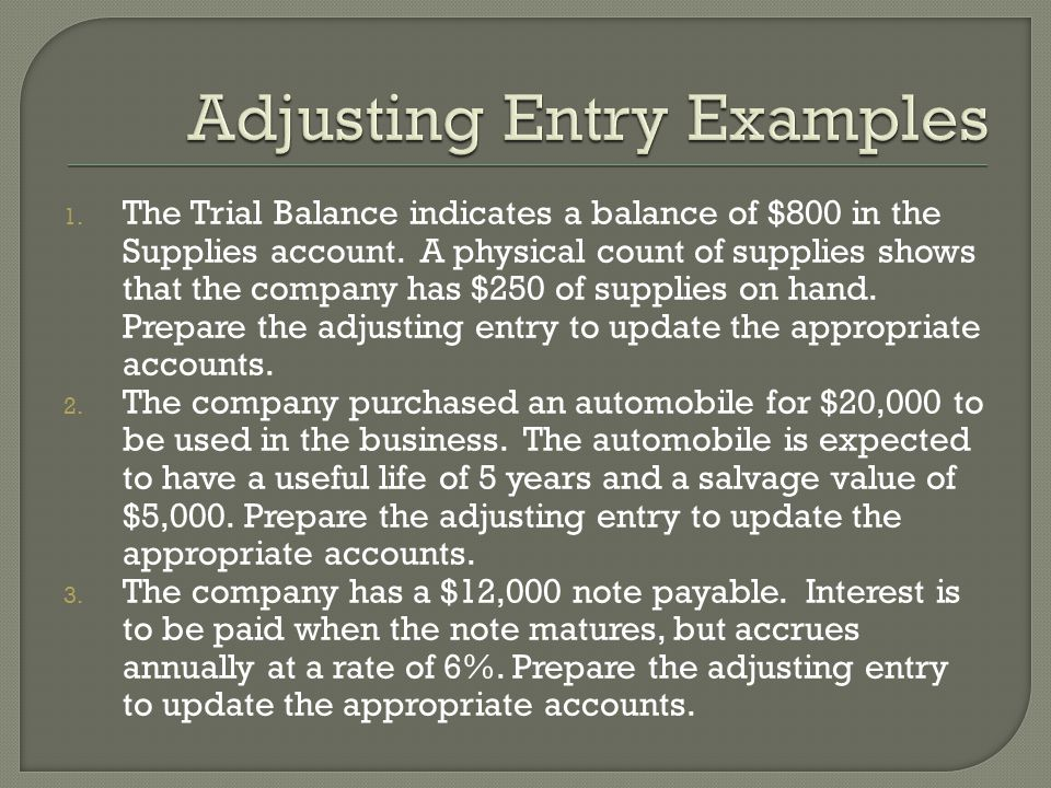 1. The Trial Balance indicates a balance of $800 in the Supplies account.